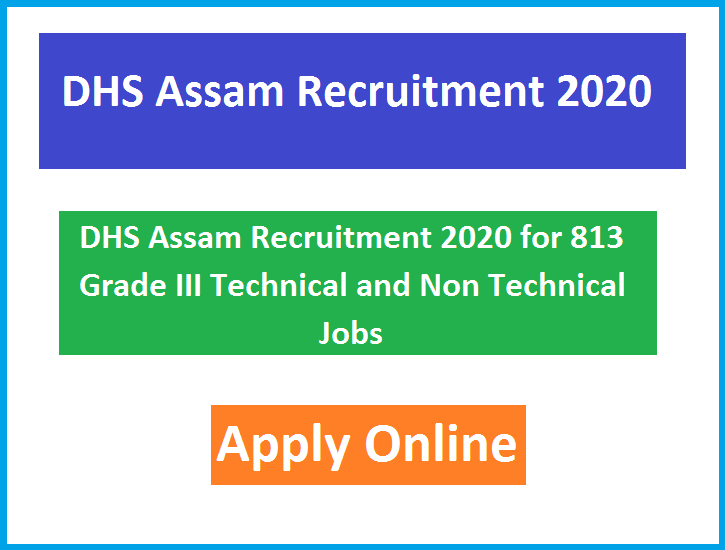 DHS Assam Recruitment 2020 for 813 Grade III Technical and Non Technical Jobs Apply Online