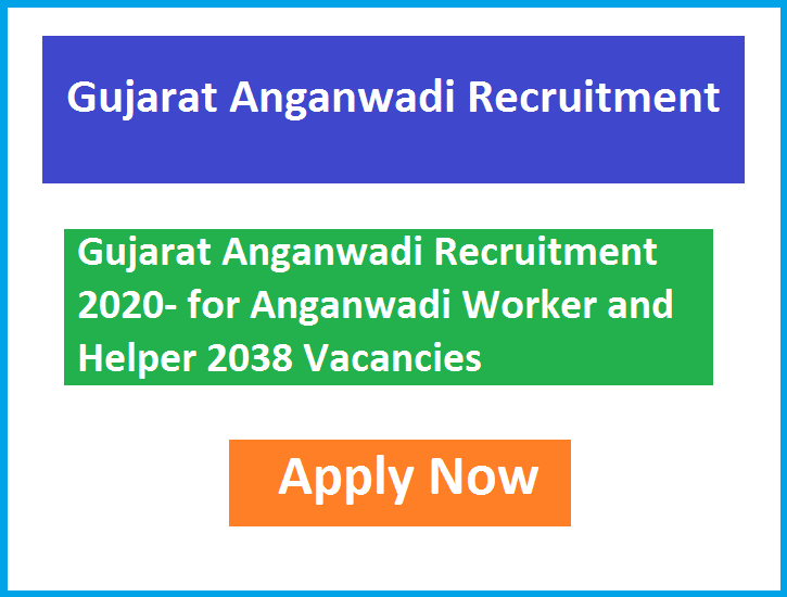 Gujarat Anganwadi Recruitment 2020- for Anganwadi Worker and Helper 2038 Vacancies Apply Now