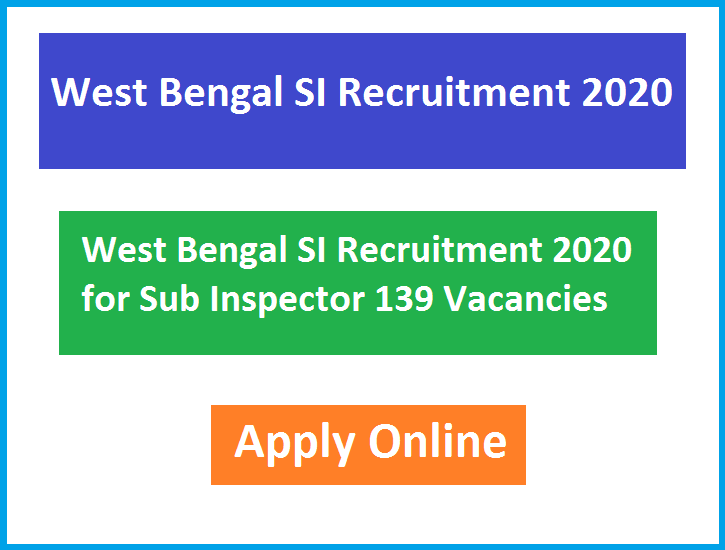 West Bengal SI Recruitment 2020 for Sub Inspector 139 Vacancies Apply Online