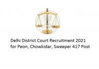 Delhi District Court Recruitment 2021 for Peon, Chowkidar, Sweeper 417 Post