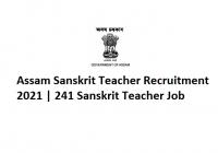 Assam Sanskrit Teacher Recruitment 2021, 241 Sanskrit Teacher Job