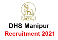 DHS Manipur Recruitment 2021 – online Apply for 374 MO, Staff Nurse, MTS Post
